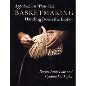 Appalachian White Oak Basketmaking: Handing Down the Basket
