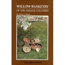 Willow Basketry of the Amana Colonies by Joanna Schanz