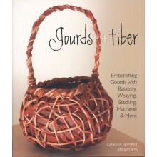 Gourds and Fiber: Embellishing Gourds with Basketry Weaving, Stitching, Macrame and More