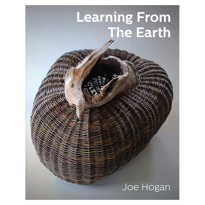 Learning from the Earth by Joe Hogan - The Basket Maker's Catalog